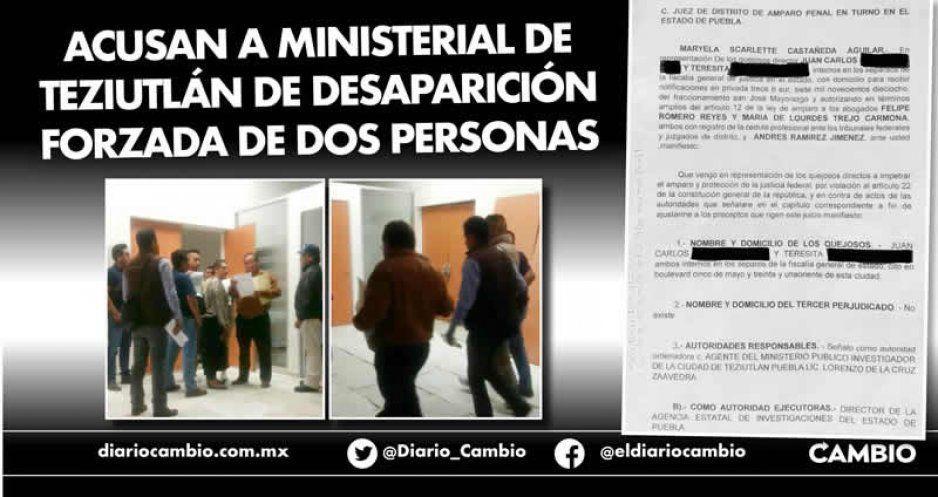 Acusan a ministerial de Teziutlán de desaparición forzada de dos personas