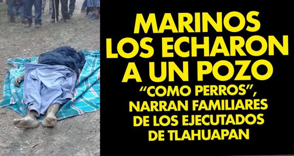 """Marinos los echaron a un pozo """"como perros"""", narran familiares de los ejecutados de Tlahuapan (VIDEO)"""
