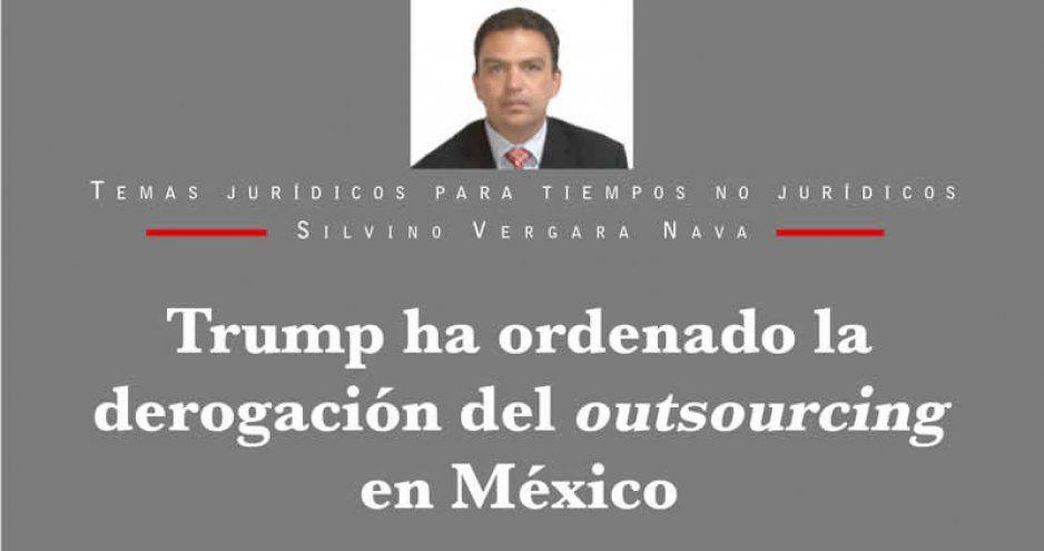 Trump ha ordenado la derogación del outsourcing en México