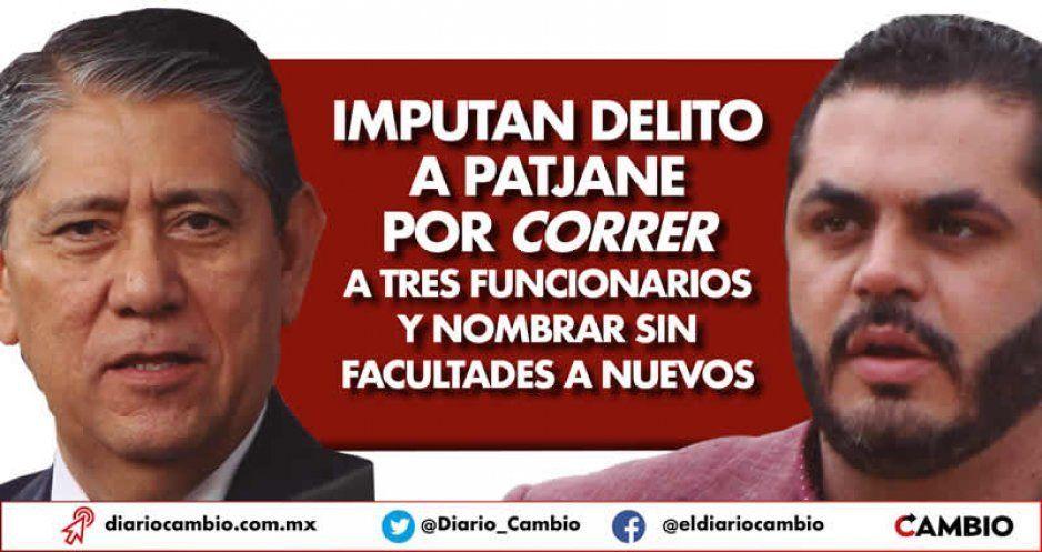 Imputan delito a Patjane por correr a tres funcionarios y nombrar sin facultades a nuevos