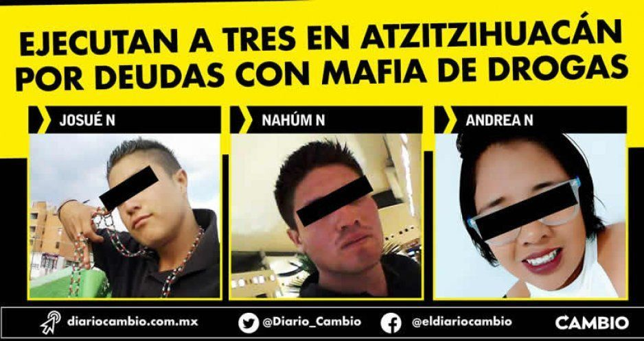 Ejecutan a tres en Atzitzihuacán  por deudas con mafia de drogas