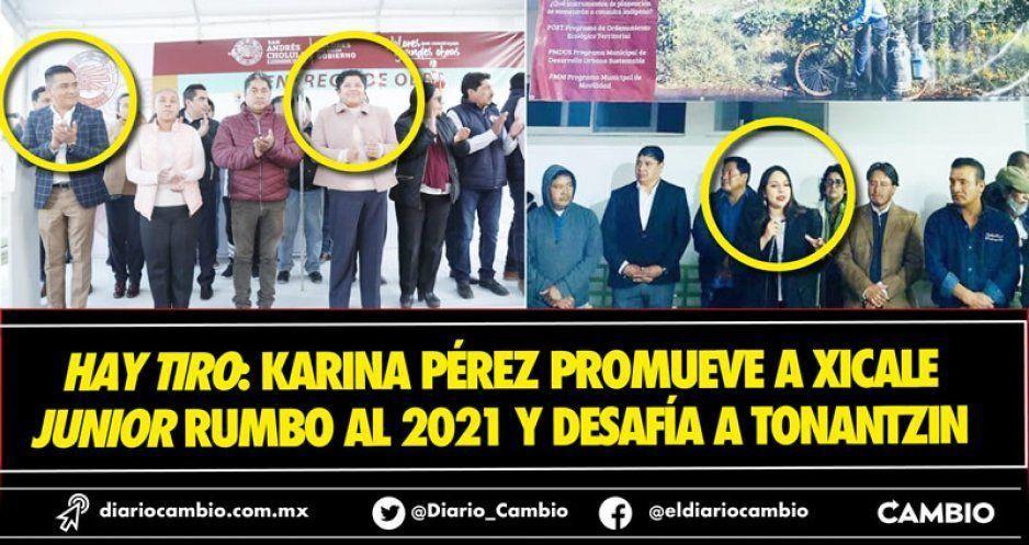 Hay tiro: Karina promueve a Xicale rumbo al 2021 y desafía a Tonantzin