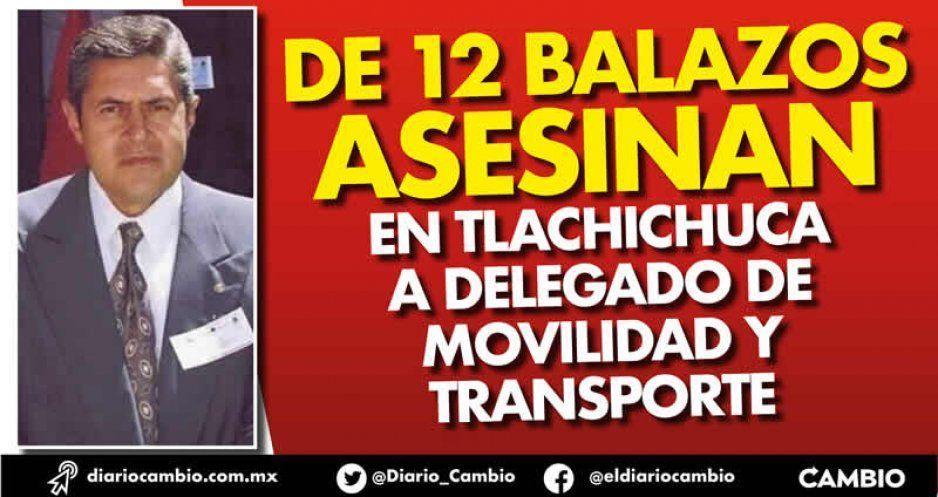 De 12 balazos asesinan en Tlachichuca a delegado de Movilidad y Transporte