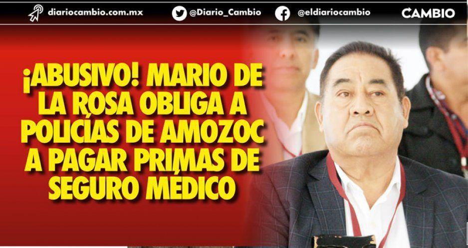 ¡Abusivo! Mario de la Rosa obliga a policías de Amozoc a pagar primas de seguro médico