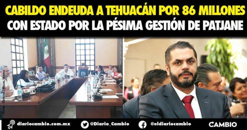 Cabildo endeuda a Tehuacán por 86 millones con estado por la pésima gestión de Patjane