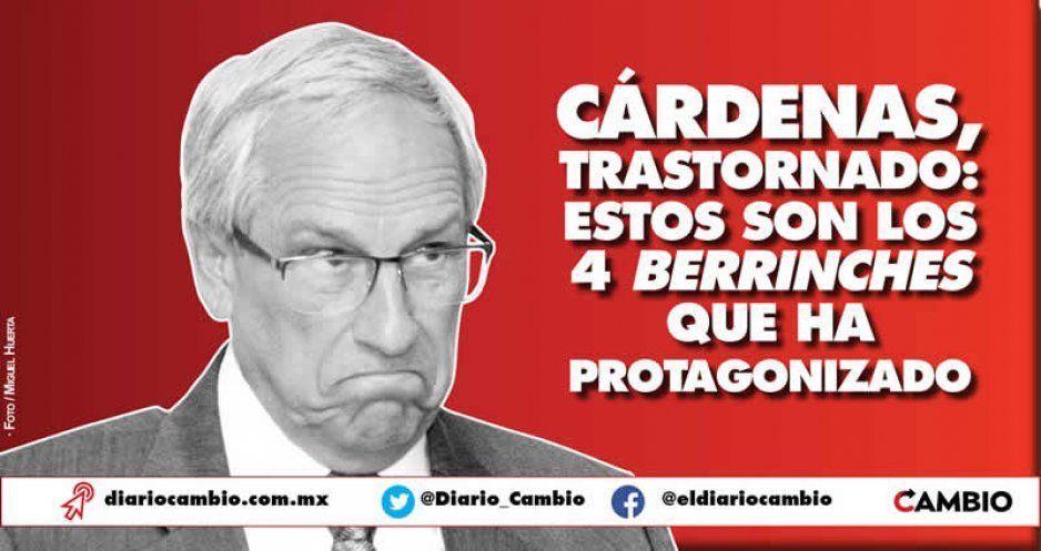 Cárdenas, trastornado: estos son los 4 berrinches que ha protagonizado