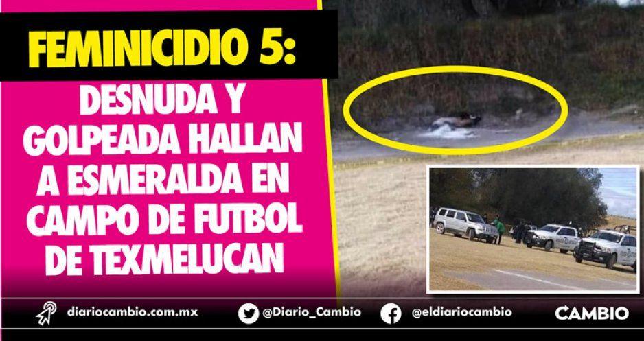 Feminicidio 5: Desnuda y golpeada hallan a Esmeralda en campo de futbol de Texmelucan