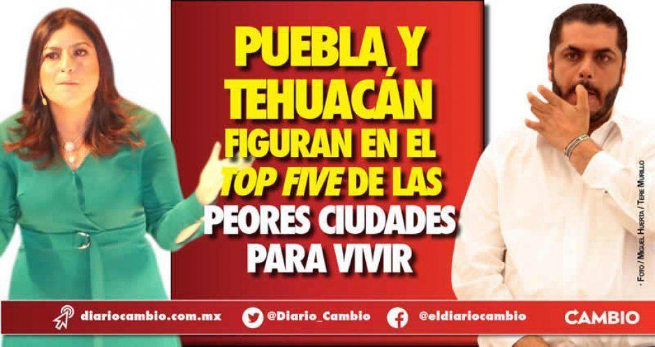 Puebla y Tehuacán, de las peores 5 ciudades del país para habitar