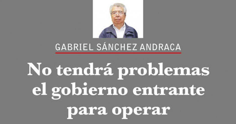 No tendrá problemas el gobierno entrante para operar