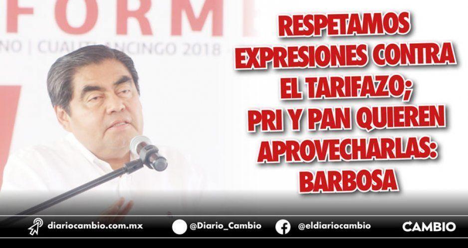 Respetamos expresiones contra el tarifazo; PRI y PAN quieren aprovecharlas: Barbosa