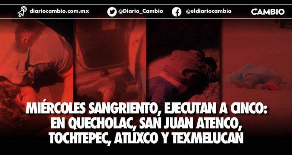 Miércoles de ejecuciones: encuentran cadáveres en Quecholac, San Juan Atenco, Tochtepec, Atlixco y Texmelucan