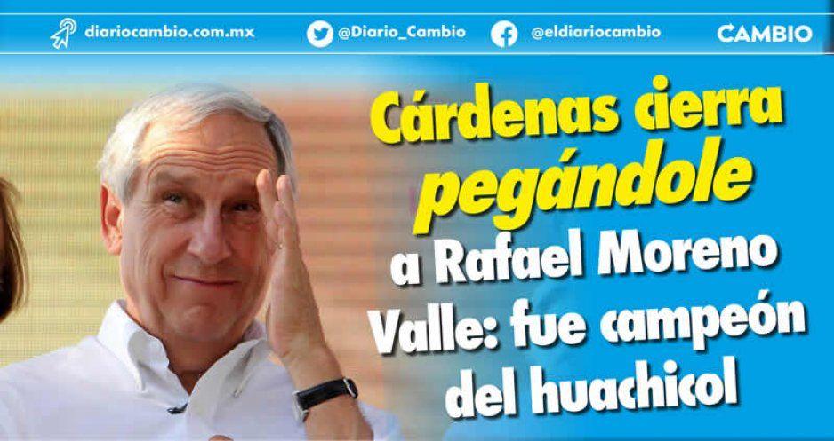 Cárdenas cierra pegándole a Rafael Moreno Valle: fue campeón del huachicol