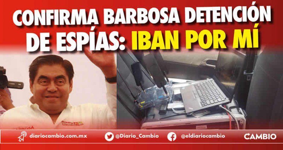 Confirma Barbosa detención de espías: iban por mí (VIDEO)