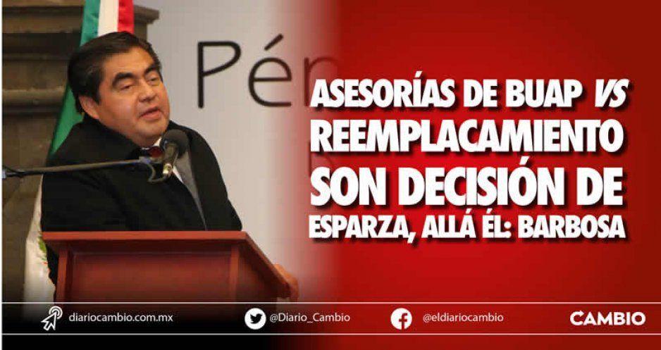 Asesorías de BUAP vs reemplacamiento  son decisión de Esparza, allá él: Barbosa