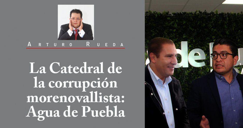 La Catedral de la corrupción morenovallista: Agua de Puebla