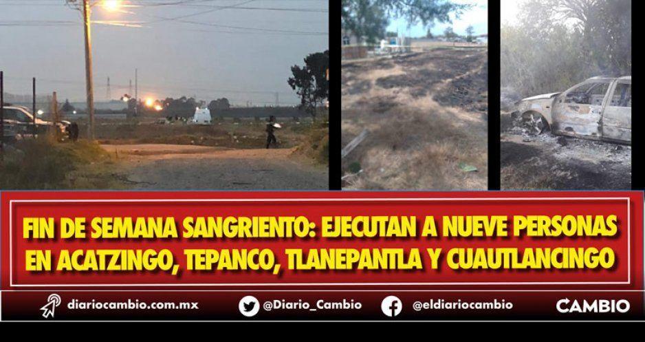 Fin de semana sangriento: ejecutan a nueve personas en Acatzingo, Tepanco, Tlanepantla y Cuautlancingo