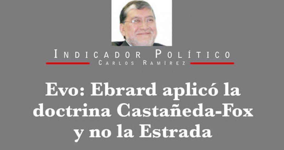 Evo: Ebrard aplicó la doctrina Castañeda-Fox y no la Estrada