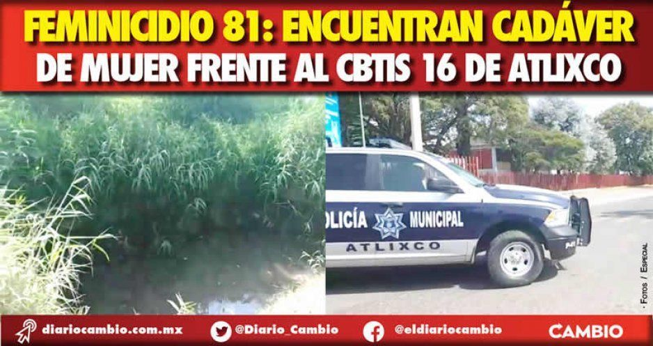 Feminicidio 81: Encuentran cadáver de mujer frente al CBTIS 16 de Atlixco