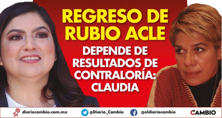 Regreso de Rubio Acle depende de resultados de Contraloría: Claudia