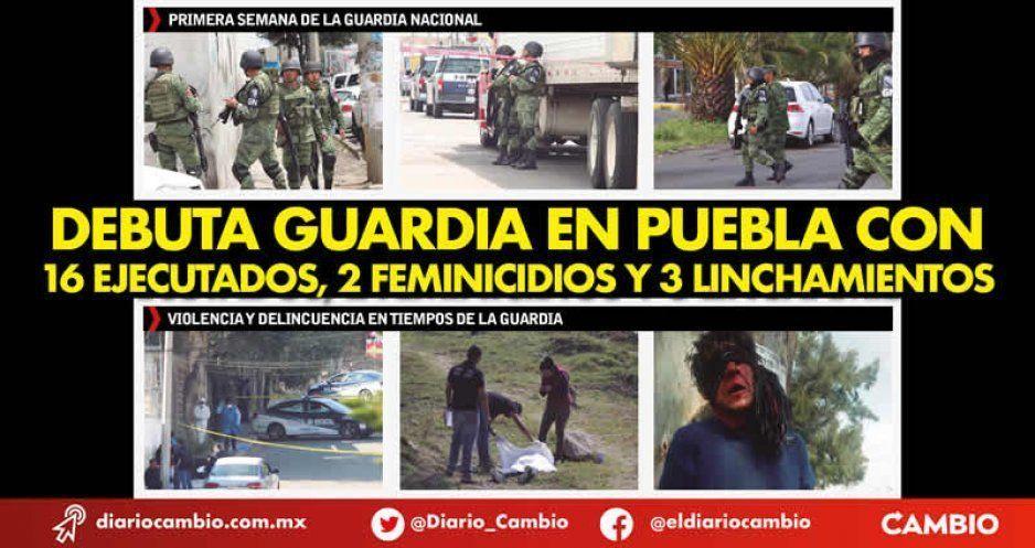 Debuta Guardia en Puebla con 16 ejecutados, 2 feminicidios y 3 linchamientos