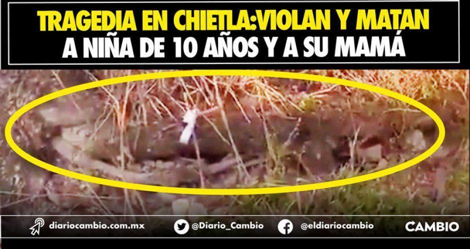 Tragedia en Chietla: Violan y matan a niña de 10 años y a su mamá