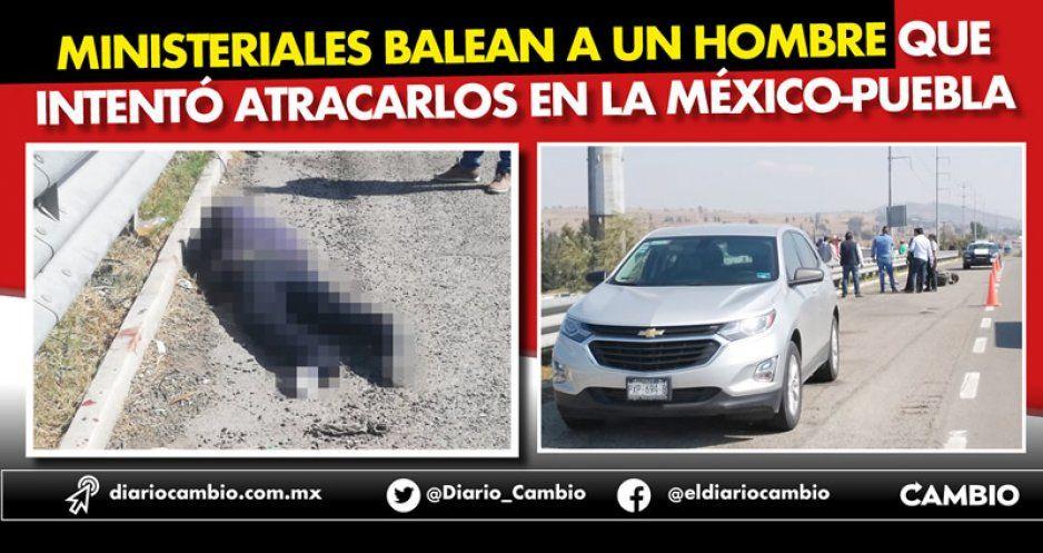 Ministeriales balean a un hombre que  intentó atracarlos en la México-Puebla