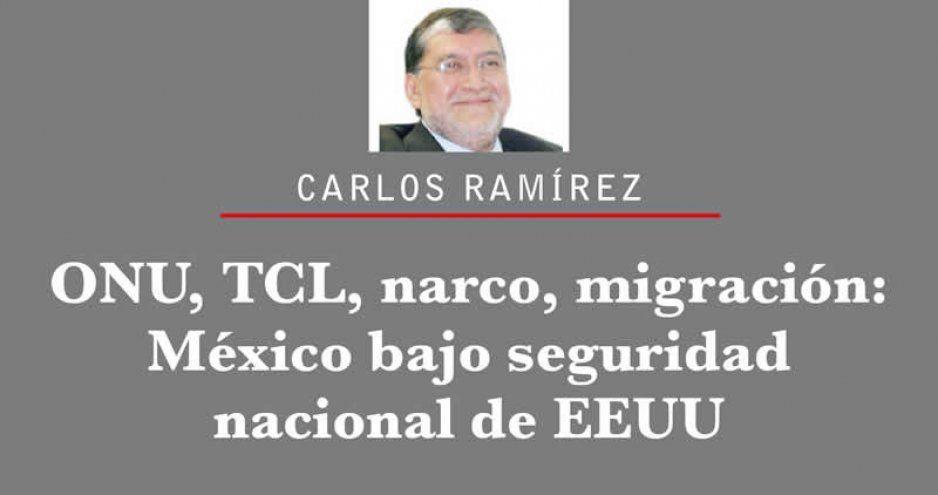 ONU, TCL, narco, migración: México bajo seguridad nacional de EEUU