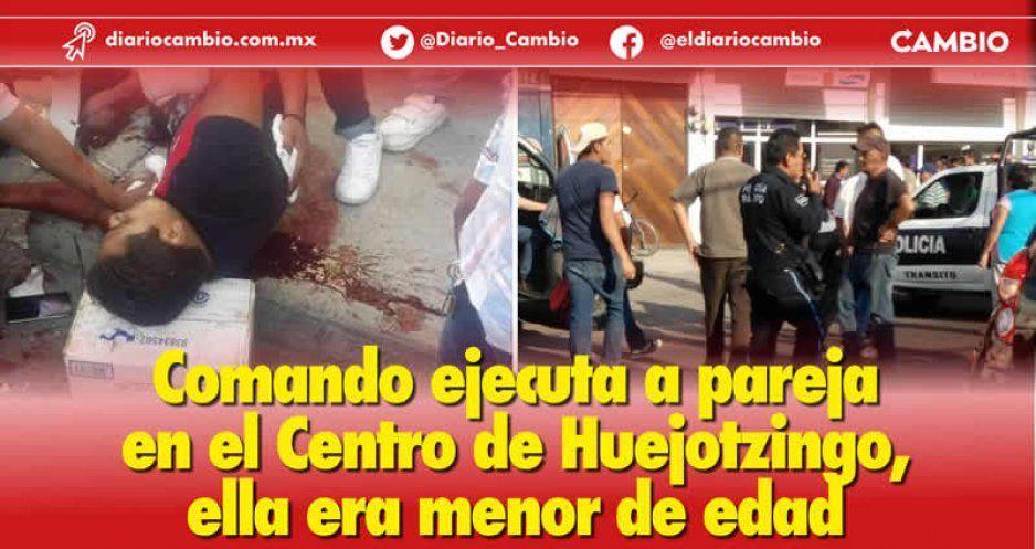 Comando ejecuta a pareja en el Centro de Huejotzingo, ella era menor de edad
