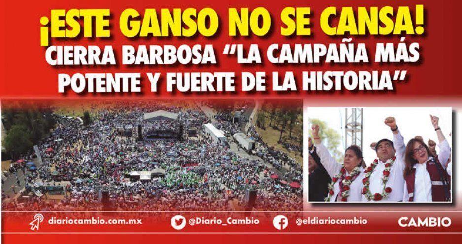 """¡Este ganso no se cansa! Cierra Barbosa """"la campaña más potente y fuerte de la historia"""""""