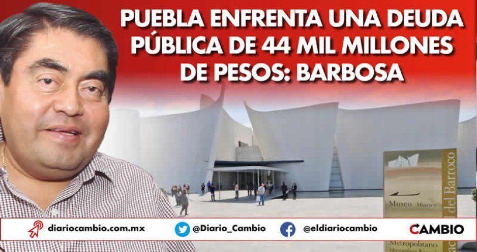 Barbosa revela que Puebla enfrenta una deuda pública de 44 mil millones de pesos
