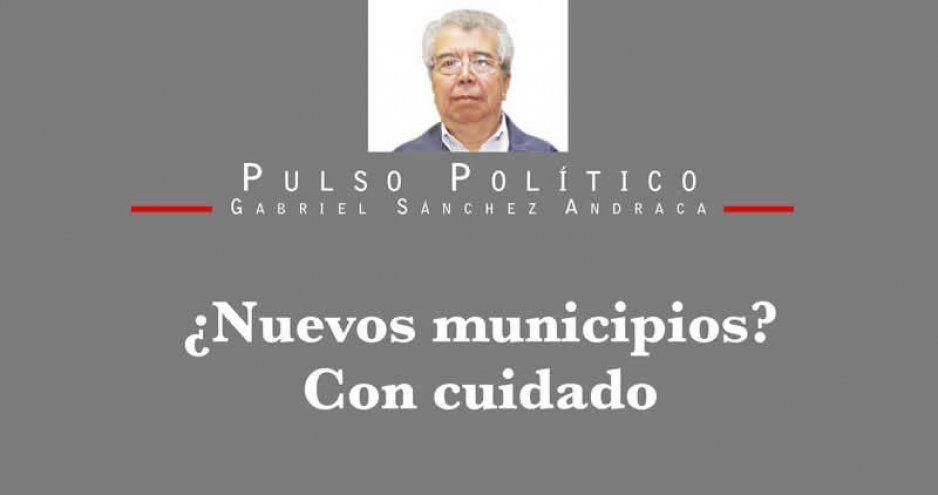 ¿Nuevos municipios? Con cuidado