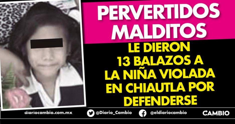 Pervertidos malditos le dieron 13 balazos a la niña violada en Chiautla por defenderse