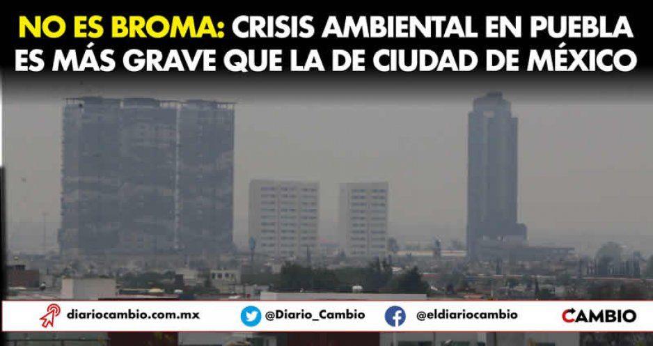 No es broma: crisis ambiental en Puebla es más grave que la de Ciudad de México