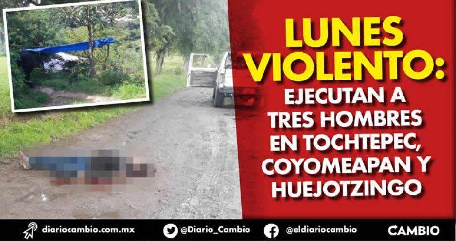 Lunes violento: ejecutan a tres hombres  en Tochtepec, Coyomeapan y Huejotzingo