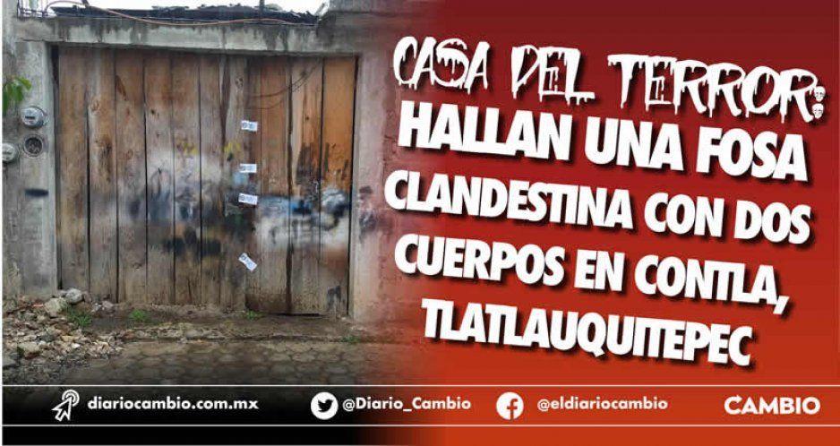 Casa del Terror: hallan una fosa clandestina con dos cuerpos en Contla, Tlatlauquitepec