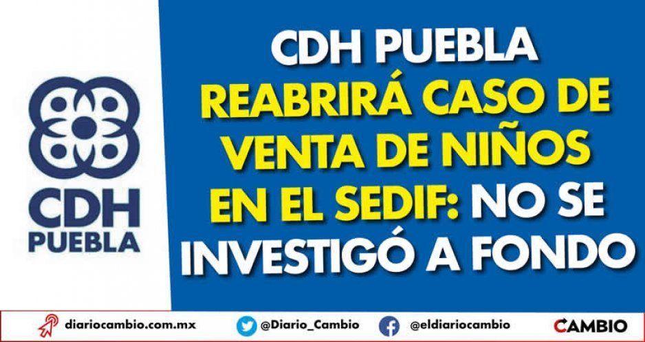 CDH Puebla reabrirá caso de venta de niños en el SEDIF: no se investigó a fondo