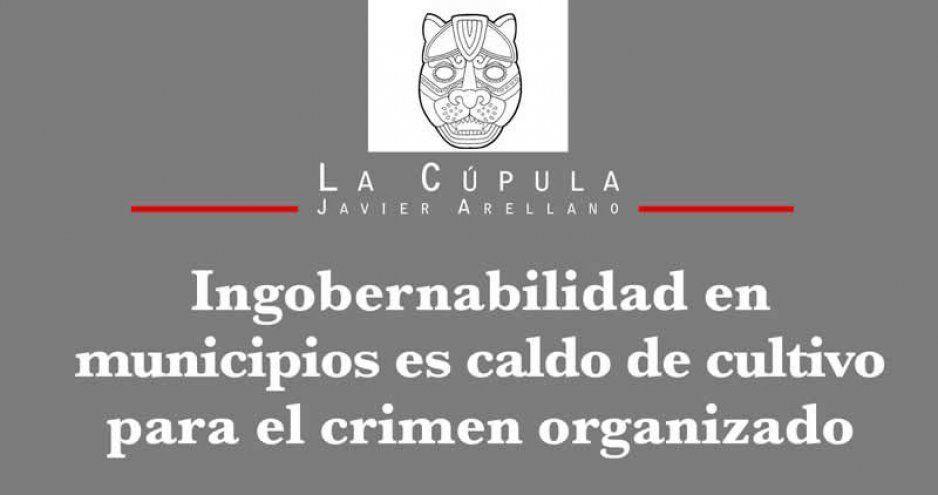 Ingobernabilidad en municipios es caldo de cultivo para el crimen organizado