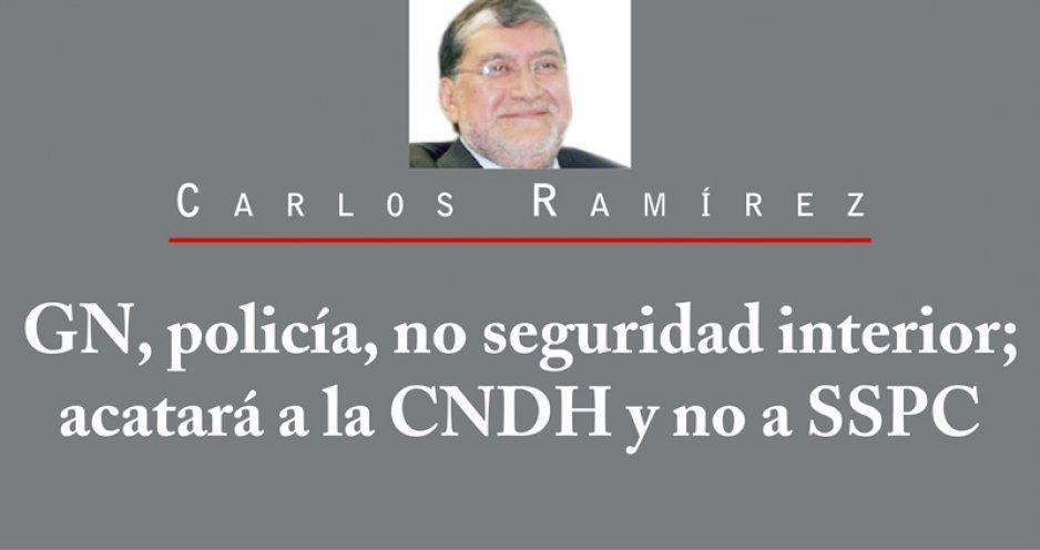 GN, policía, no seguridad interior; acatará a la CNDH y no a SSPC