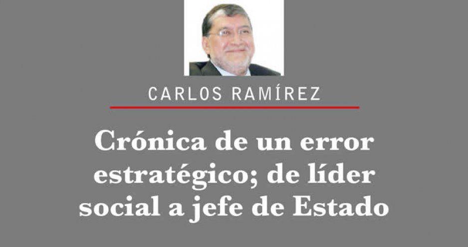 Crónica de un error estratégico; de líder social a jefe de Estado