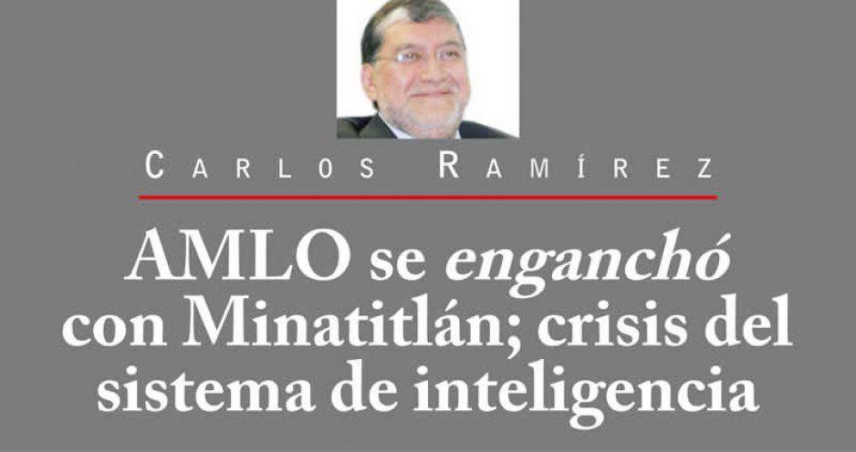 AMLO se enganchó con Minatitlán; crisis del sistema de inteligencia