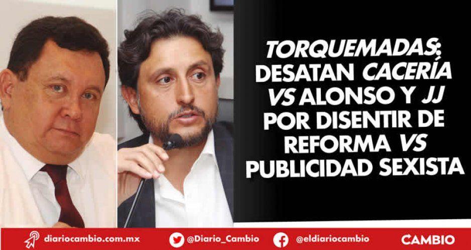 Torquemadas: desatan cacería vs Alonso y JJ por disentir de reforma vs publicidad sexista