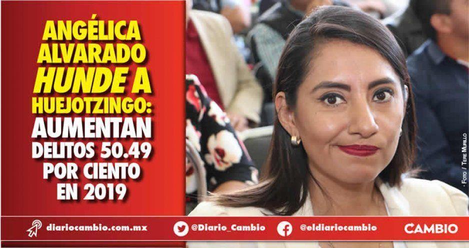 Angélica Alvarado hunde a Huejotzingo:  aumentan delitos 50.49 por ciento en 2019