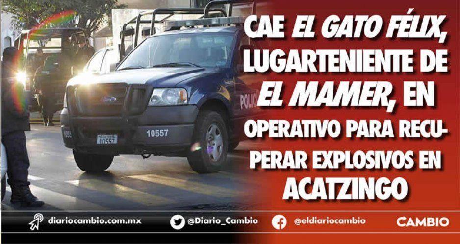 Cae El Gato Félix, lugarteniente de El Mamer, en operativo para recuperar explosivos en Acatzingo