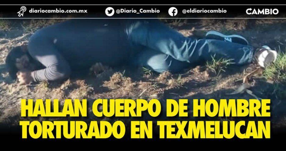 Hallan cuerpo de hombre torturado en Texmelucan