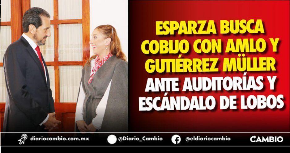 Esparza busca cobijo con AMLO y Gutiérrez  Müller ante auditorías y escándalo de Lobos
