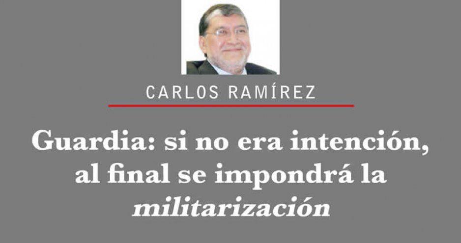 Guardia: si no era intención, al final se impondrá la militarización