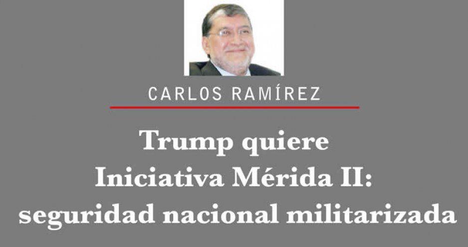 Trump quiere Iniciativa Mérida II:  seguridad nacional militarizada
