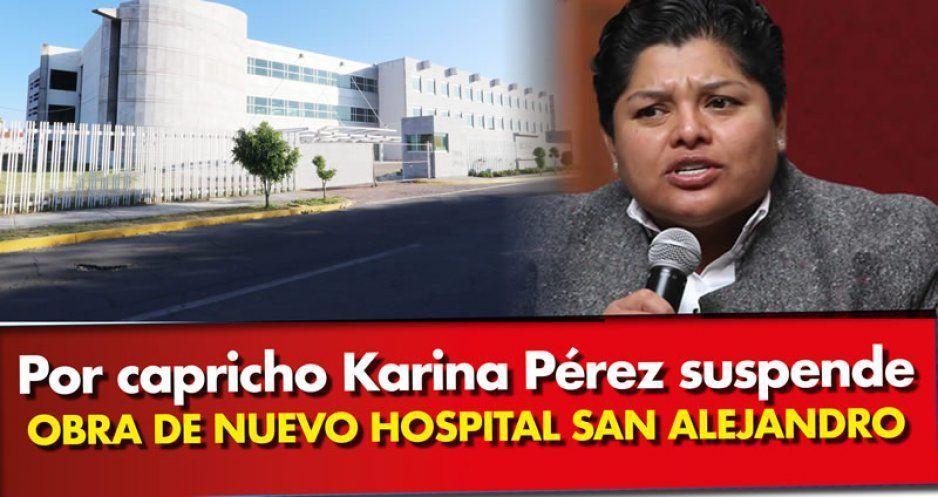 Karina frena construcción del nuevo San Alejandro y atenta vs un millón de derechohabientes