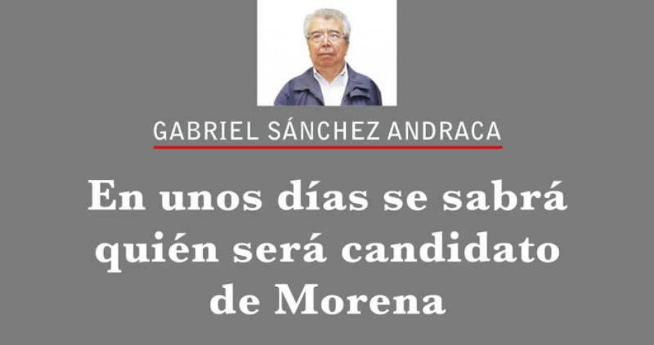 En unos días se sabrá quién será candidato de Morena