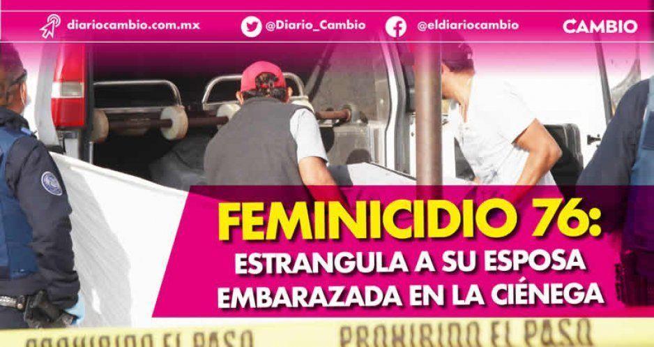 Feminicidio 76: estrangula a su esposa embarazada en la Ciénega